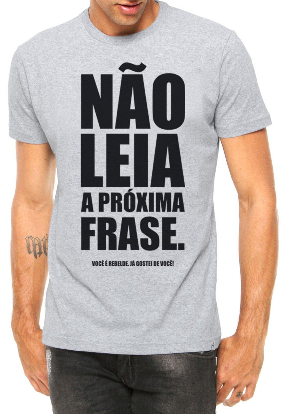 Camiseta Criativa Urbana Frases Engraçadas E Divertidas Não Leia A Próxima Frase Manga Curta Cinza Mescla